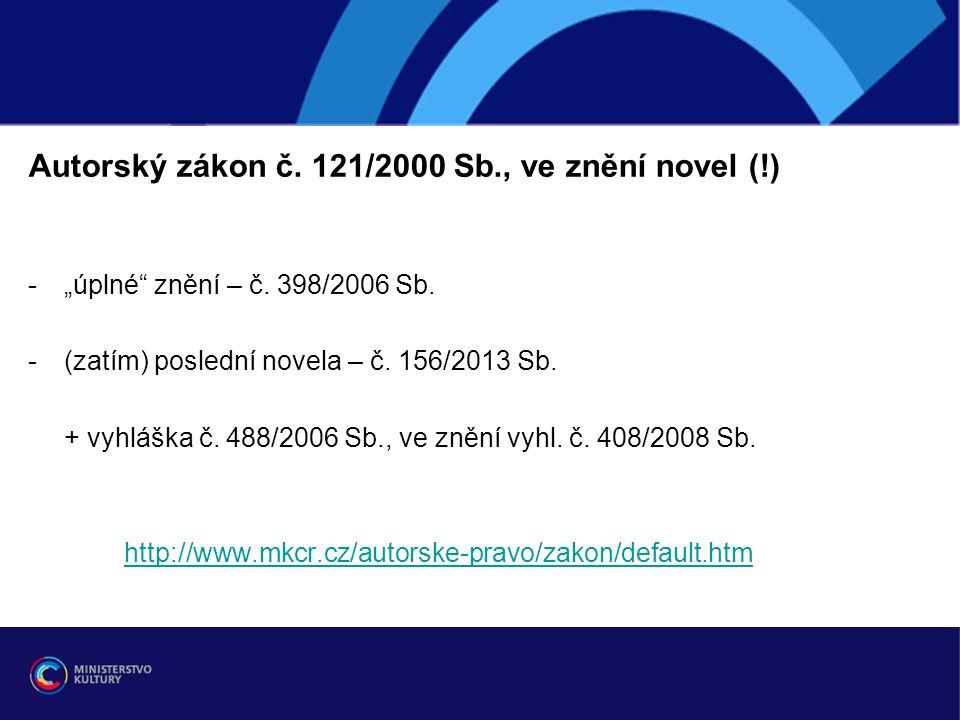 """Autorský zákon č. 121/2000 Sb., ve znění novel (!) -""""úplné"""" znění – č. 398/2006 Sb. -(zatím) poslední novela – č. 156/2013 Sb. + vyhláška č. 488/2006"""