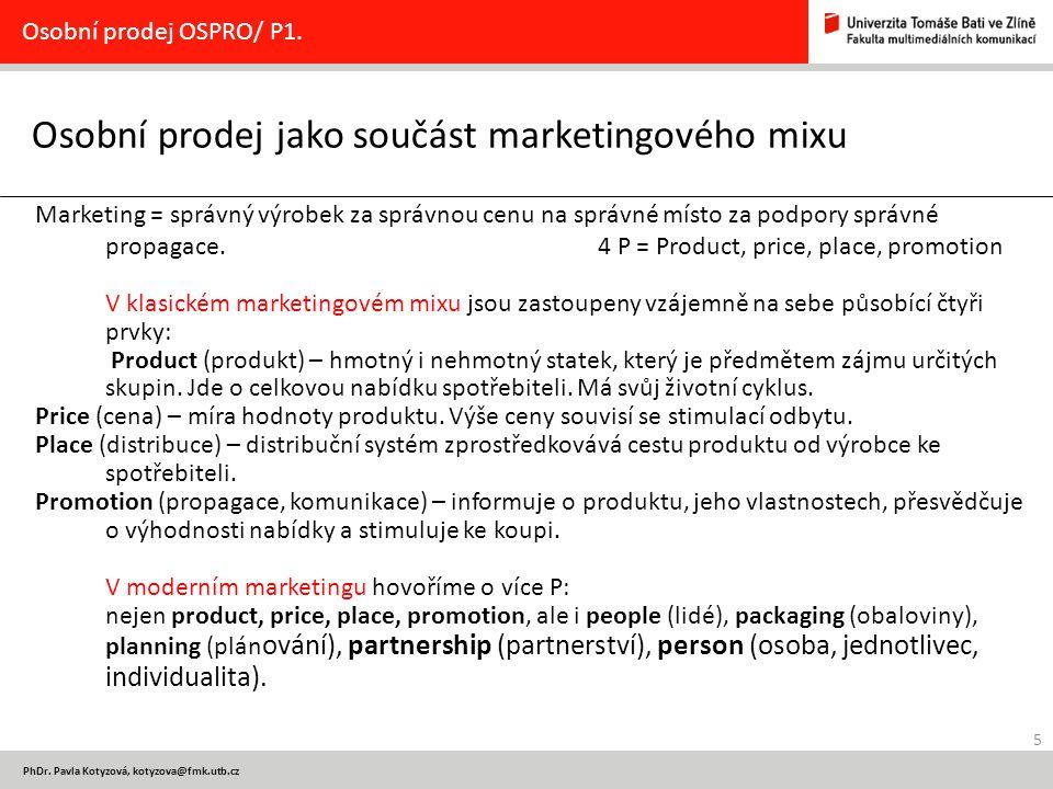 5 PhDr. Pavla Kotyzová, kotyzova@fmk.utb.cz Osobní prodej jako součást marketingového mixu Osobní prodej OSPRO/ P1. Marketing = správný výrobek za spr