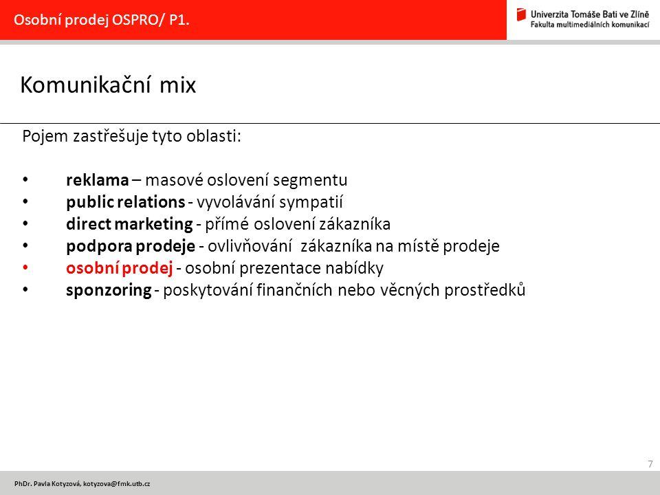 7 PhDr. Pavla Kotyzová, kotyzova@fmk.utb.cz Komunikační mix Osobní prodej OSPRO/ P1. Pojem zastřešuje tyto oblasti: reklama – masové oslovení segmentu