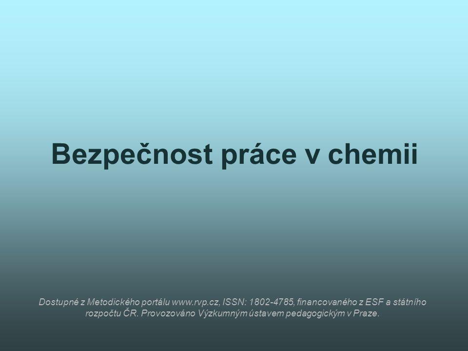 Bezpečnost práce v chemii Dostupné z Metodického portálu www.rvp.cz, ISSN: 1802-4785, financovaného z ESF a státního rozpočtu ČR.