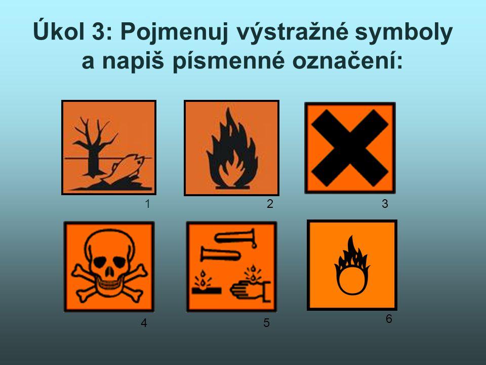 Úkol 3: Pojmenuj výstražné symboly a napiš písmenné označení: 123 45 6
