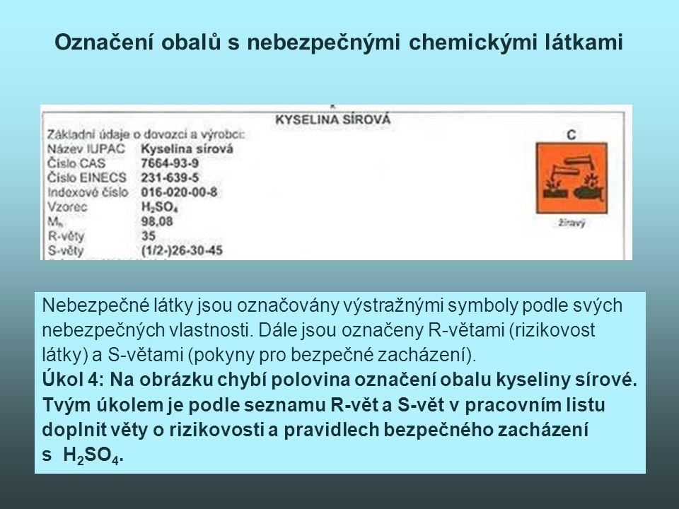 Označení obalů s nebezpečnými chemickými látkami Nebezpečné látky jsou označovány výstražnými symboly podle svých nebezpečných vlastnosti.