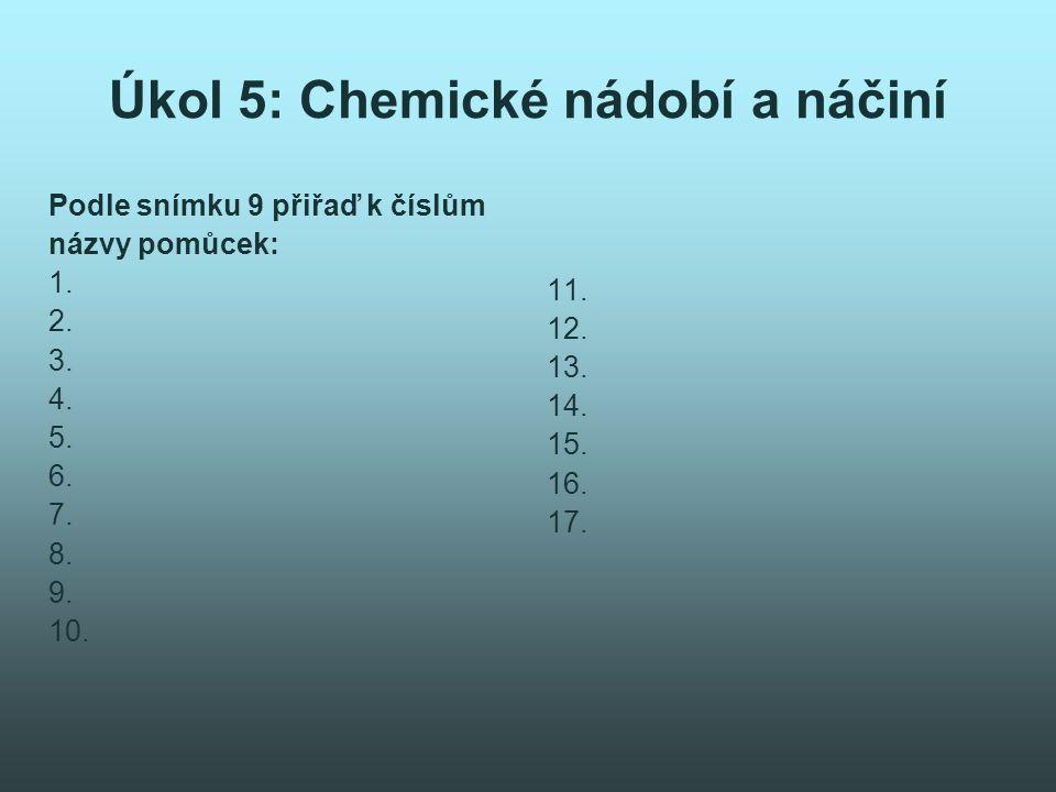 Úkol 5: Chemické nádobí a náčiní Podle snímku 9 přiřaď k číslům názvy pomůcek: 1.
