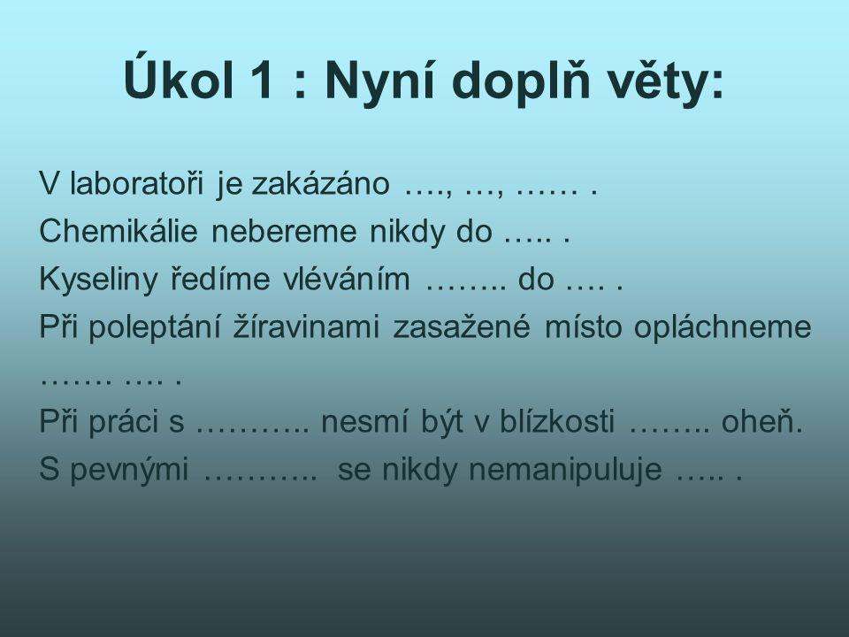Úkol 1 : Nyní doplň věty: V laboratoři je zakázáno …., …, …….