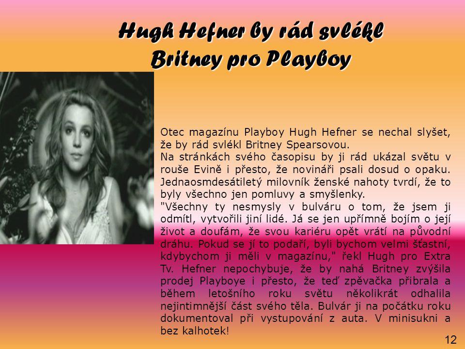 Hugh Hefner by rád svlékl Britney pro Playboy Otec magazínu Playboy Hugh Hefner se nechal slyšet, že by rád svlékl Britney Spearsovou. Na stránkách sv