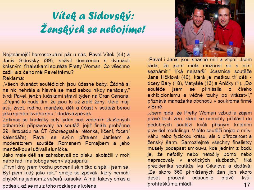 Vítek a Sidovský: Ženských se nebojíme! Nejznámější homosexuální pár u nás, Pavel Vítek (44) a Janis Sidovský (39), strávil dovolenou s dvanácti krásn