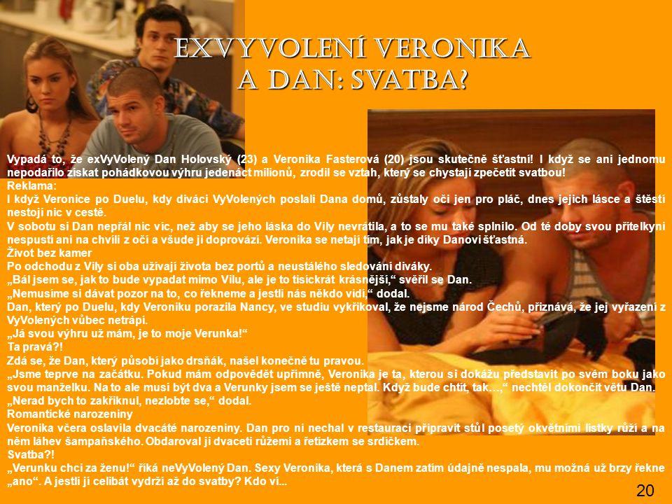 ExVyVolení Veronika a Dan: Svatba? Vypadá to, že exVyVolený Dan Holovský (23) a Veronika Fasterová (20) jsou skutečně šťastní! I když se ani jednomu n