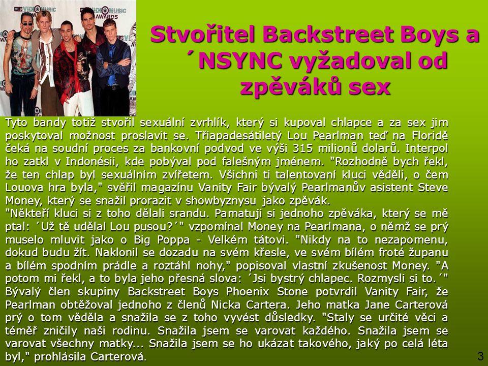 Stvořitel Backstreet Boys a ´NSYNC vyžadoval od zpěváků sex Tyto bandy totiž stvořil sexuální zvrhlík, který si kupoval chlapce a za sex jim poskytova