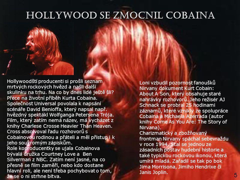 HOLLYWOOD SE ZMOCNIL COBAINA Hollywoodští producenti si prošli seznam mrtvých rockových hvězd a našli další skulinku na trhu. Na co by dnes lidé ještě