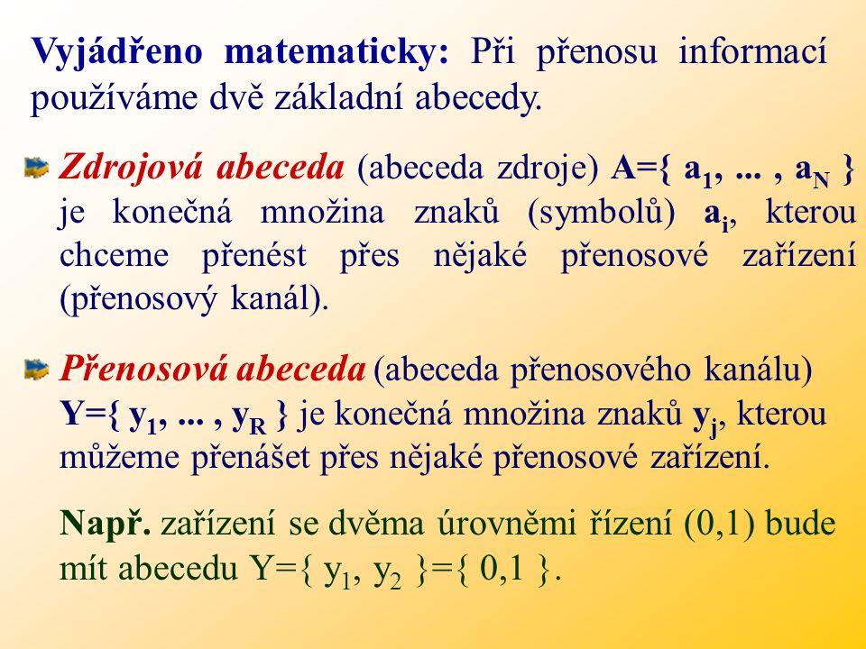 Vyjádřeno matematicky: Při přenosu informací používáme dvě základní abecedy.