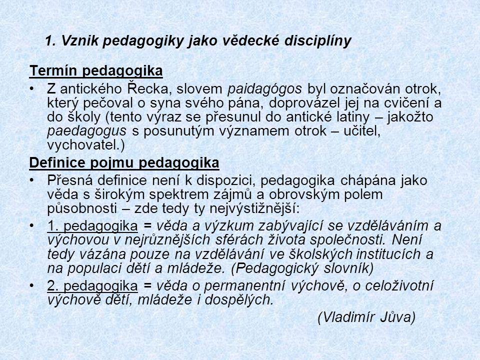 Termín pedagogika Z antického Řecka, slovem paidagógos byl označován otrok, který pečoval o syna svého pána, doprovázel jej na cvičení a do školy (ten