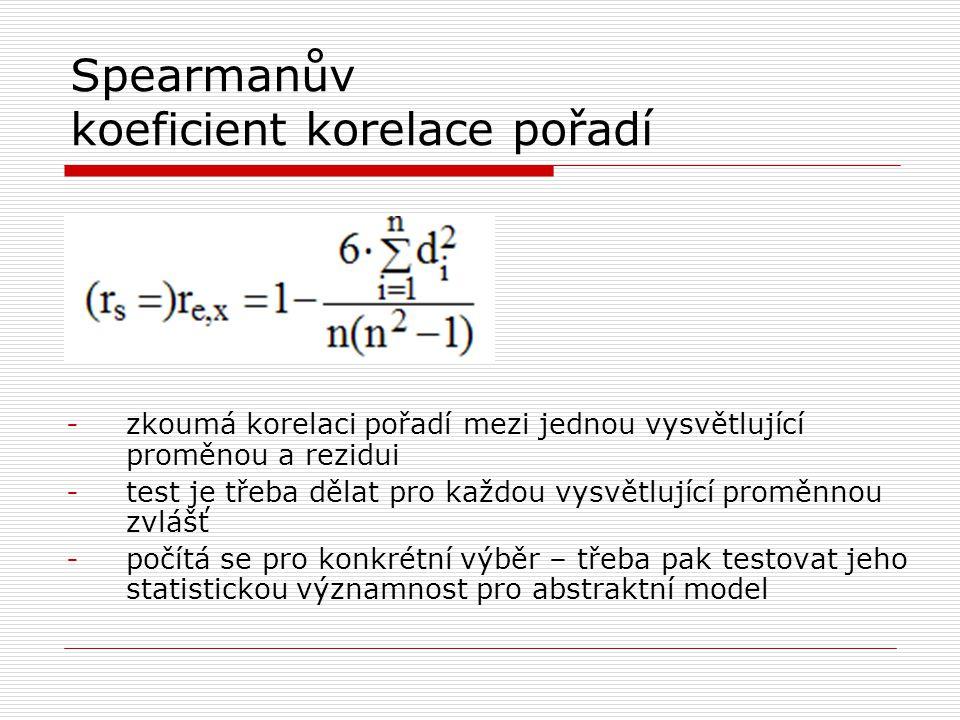 Spearmanův koeficient korelace pořadí -zkoumá korelaci pořadí mezi jednou vysvětlující proměnou a rezidui -test je třeba dělat pro každou vysvětlující proměnnou zvlášť -počítá se pro konkrétní výběr – třeba pak testovat jeho statistickou významnost pro abstraktní model