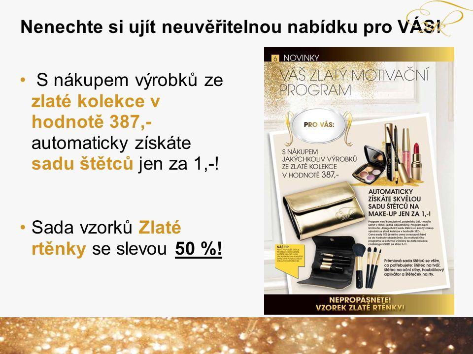 Nenechte si ujít neuvěřitelnou nabídku pro VÁS! S nákupem výrobků ze zlaté kolekce v hodnotě 387,- automaticky získáte sadu štětců jen za 1,-! Sada vz