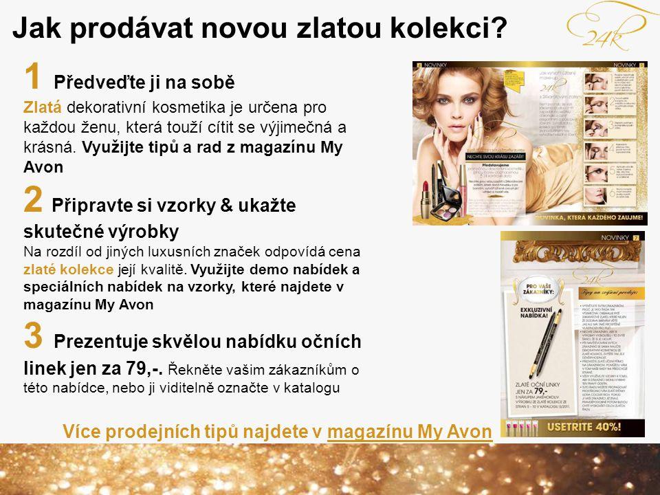 Jak prodávat novou zlatou kolekci? 1 Předveďte ji na sobě Zlatá dekorativní kosmetika je určena pro každou ženu, která touží cítit se výjimečná a krás