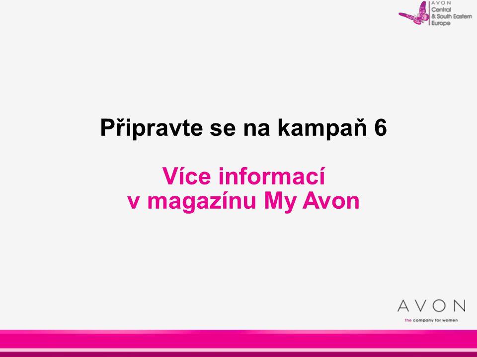 Připravte se na kampaň 6 Více informací v magazínu My Avon