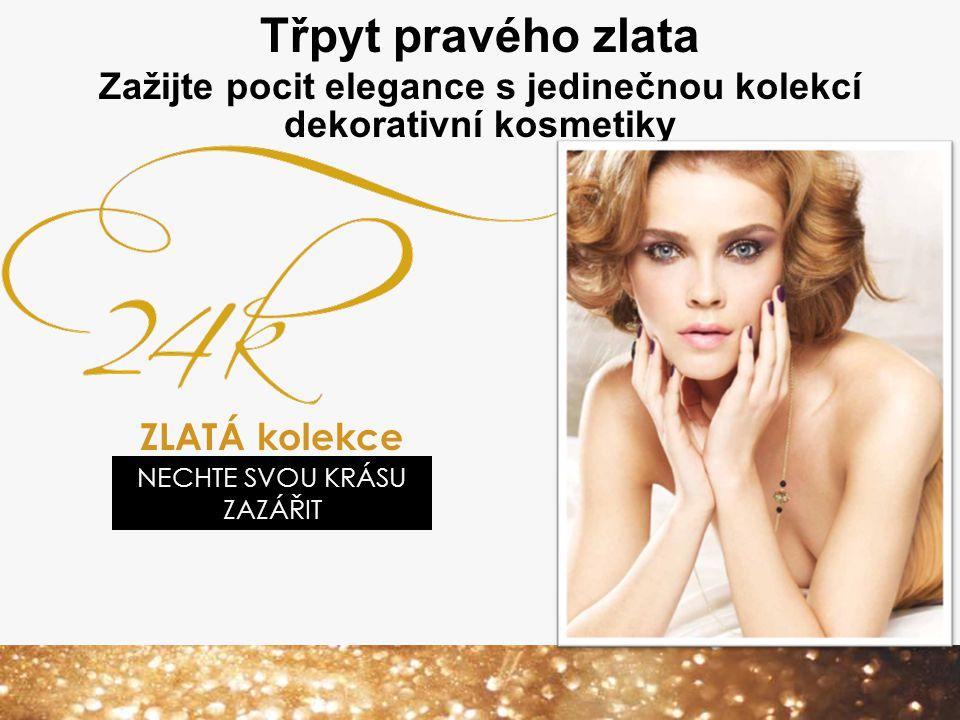 Zažijte pocit elegance s jedinečnou kolekcí dekorativní kosmetiky Třpyt pravého zlata ZLATÁ kolekce NECHTE SVOU KRÁSU ZAZÁŘIT