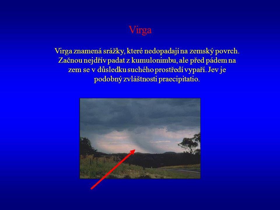 Virga Virga znamená srážky, které nedopadají na zemský povrch. Začnou nejdřív padat z kumulonimbu, ale před pádem na zem se v důsledku suchého prostře