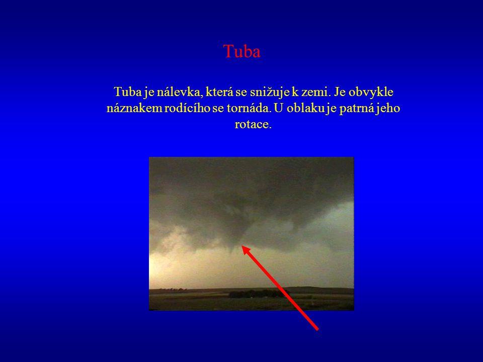 Tuba Tuba je nálevka, která se snižuje k zemi. Je obvykle náznakem rodícího se tornáda. U oblaku je patrná jeho rotace.