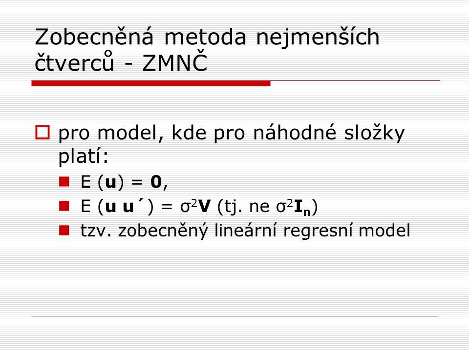 Zobecněná metoda nejmenších čtverců - ZMNČ  pro model, kde pro náhodné složky platí: E (u) = 0, E (u u´) = σ 2 V (tj. ne σ 2 I n ) tzv. zobecněný lin