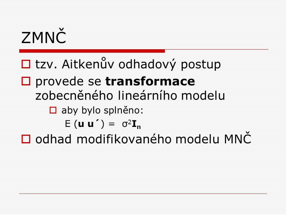 ZMNČ  tzv. Aitkenův odhadový postup  provede se transformace zobecněného lineárního modelu  aby bylo splněno: E (u u´) = σ 2 I n  odhad modifikova