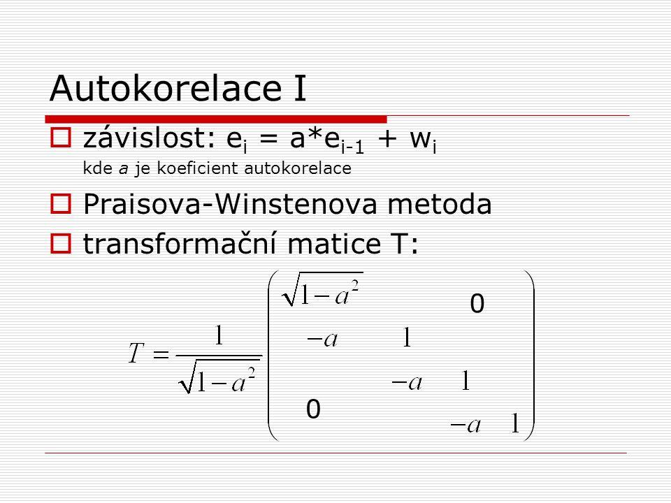 Autokorelace I  závislost: e i = a*e i-1 + w i kde a je koeficient autokorelace  Praisova-Winstenova metoda  transformační matice T: 0 0