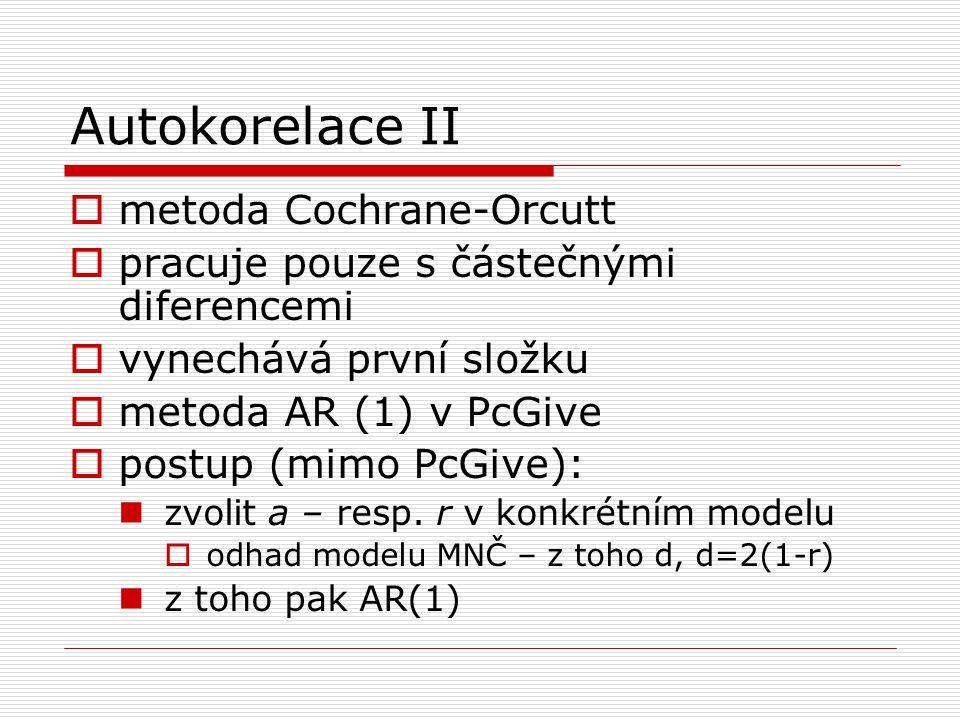 Autokorelace II  metoda Cochrane-Orcutt  pracuje pouze s částečnými diferencemi  vynechává první složku  metoda AR (1) v PcGive  postup (mimo PcG
