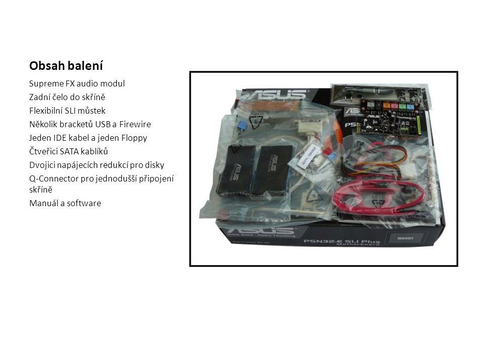 Obsah balení Supreme FX audio modul Zadní čelo do skříně Flexibilní SLI můstek Několik bracketů USB a Firewire Jeden IDE kabel a jeden Floppy Čtveřici SATA kablíků Dvojici napájecích redukcí pro disky Q-Connector pro jednodušší připojení skříně Manuál a software