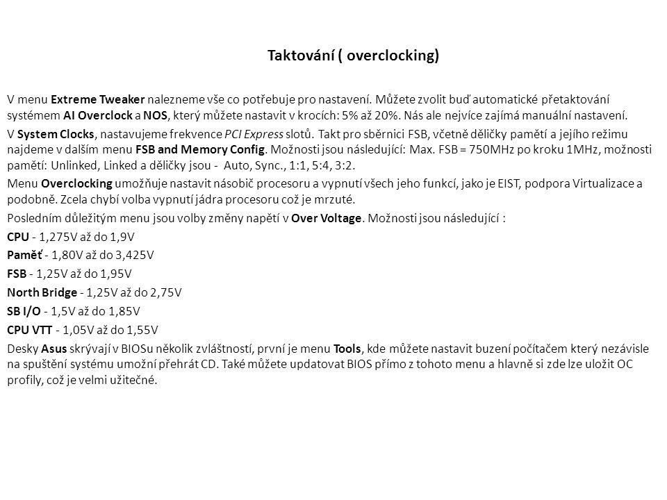 Taktování ( overclocking) V menu Extreme Tweaker nalezneme vše co potřebuje pro nastavení.