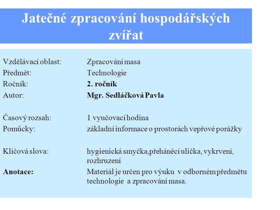 Jatečné zpracování hospodářských zvířat Vzdělávací oblast:Zpracování masa Předmět:Technologie Ročník:2.