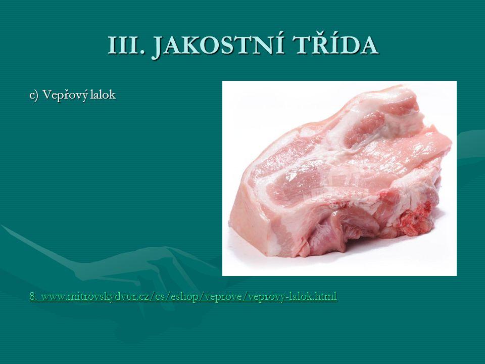 III. JAKOSTNÍ TŘÍDA c) Vepřový lalok 8. www.mitrovskydvur.cz/cs/eshop/veprove/veprovy-lalok.html 8. www.mitrovskydvur.cz/cs/eshop/veprove/veprovy-lalo