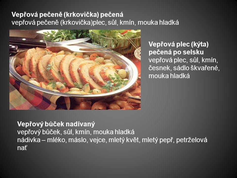 Vepřová pečeně (krkovička) pečená vepřová pečeně (krkovička)plec, sůl, kmín, mouka hladká Vepřová plec (kýta) pečená po selsku vepřová plec, sůl, kmín