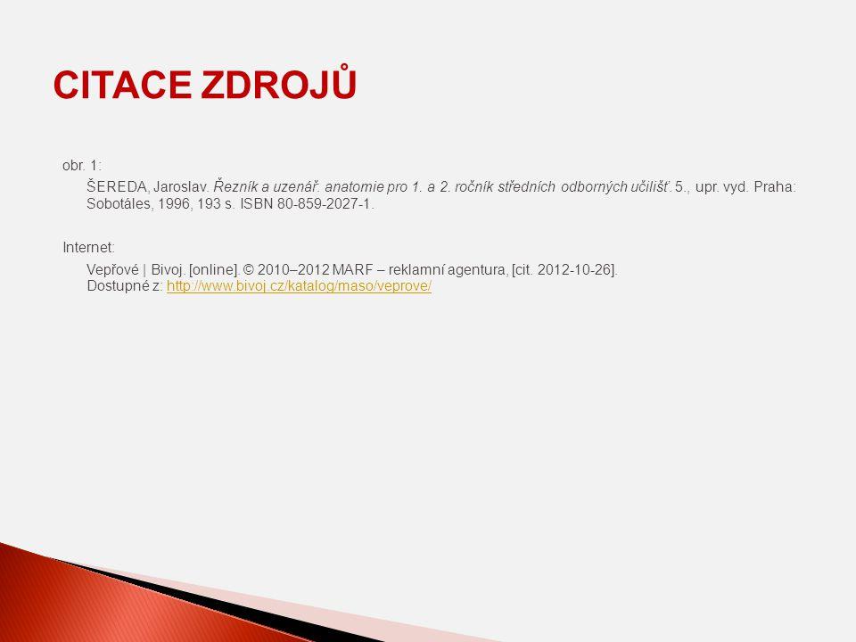 obr. 1: ŠEREDA, Jaroslav. Řezník a uzenář: anatomie pro 1. a 2. ročník středních odborných učilišť. 5., upr. vyd. Praha: Sobotáles, 1996, 193 s. ISBN