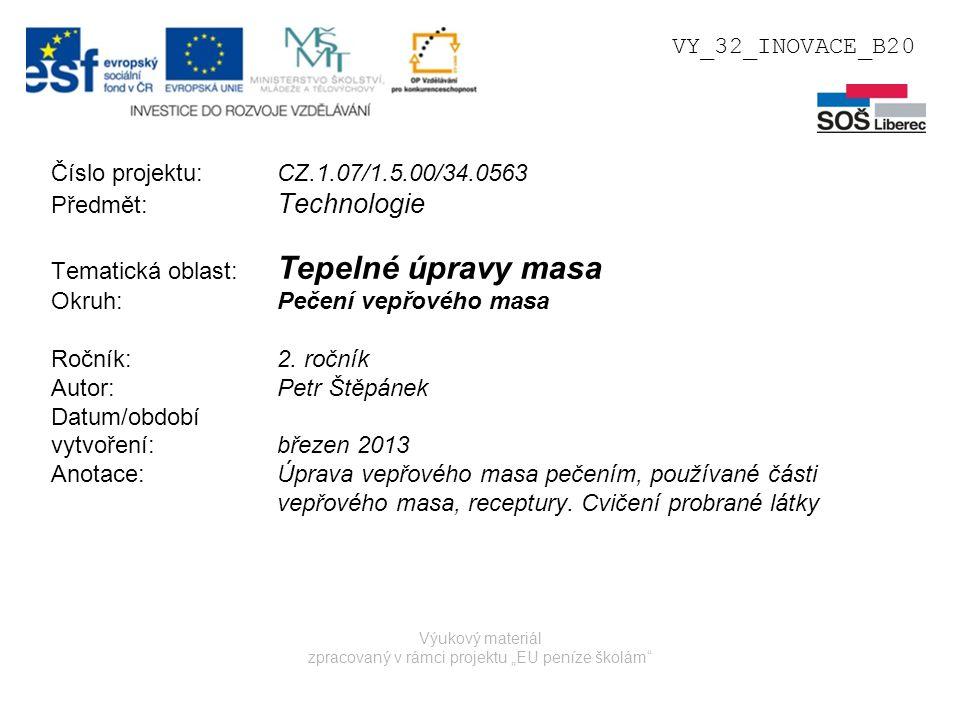 """Výukový materiál zpracovaný v rámci projektu """"EU peníze školám Číslo projektu: CZ.1.07/1.5.00/34.0563 Předmět: Technologie Tematická oblast: Tepelné úpravy masa Okruh:Pečení vepřového masa Ročník:2."""