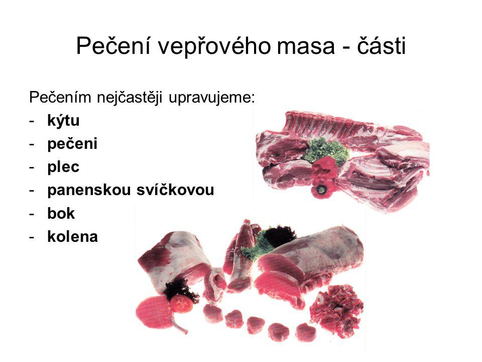 Pečení vepřového masa - části Pečením nejčastěji upravujeme: -kýtu -pečeni -plec -panenskou svíčkovou -bok -kolena