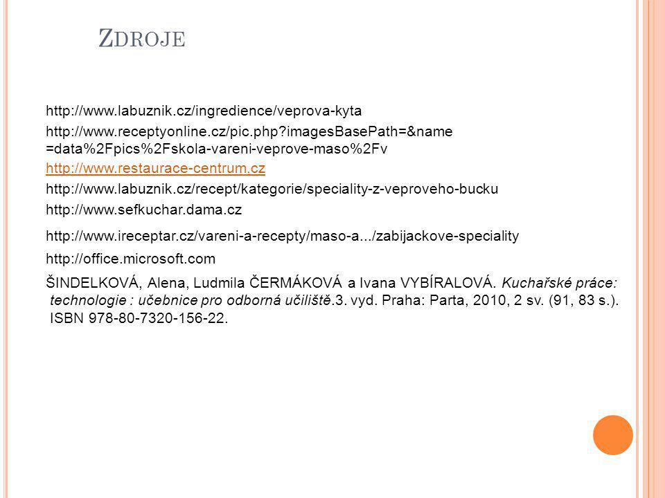 Z DROJE http://www.labuznik.cz/ingredience/veprova-kyta http://www.receptyonline.cz/pic.php?imagesBasePath=&name =data%2Fpics%2Fskola-vareni-veprove-maso%2Fv http://www.restaurace-centrum.cz http://www.labuznik.cz/recept/kategorie/speciality-z-veproveho-bucku http://www.sefkuchar.dama.cz http://www.ireceptar.cz/vareni-a-recepty/maso-a.../zabijackove-speciality http://office.microsoft.com ŠINDELKOVÁ, Alena, Ludmila ČERMÁKOVÁ a Ivana VYBÍRALOVÁ.