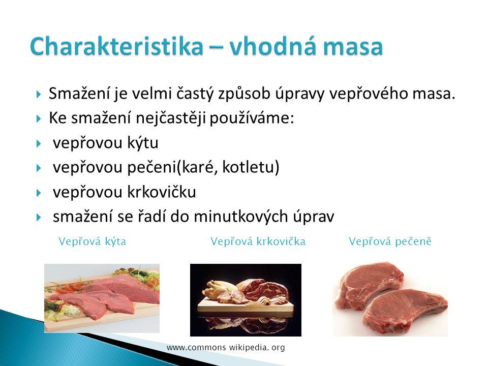 Smažení je velmi častý způsob úpravy vepřového masa.