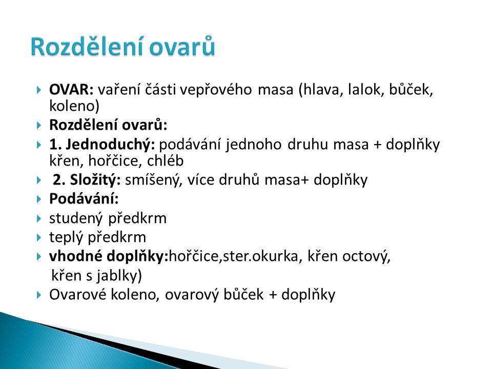  OVAR: vaření části vepřového masa (hlava, lalok, bůček, koleno)  Rozdělení ovarů:  1.