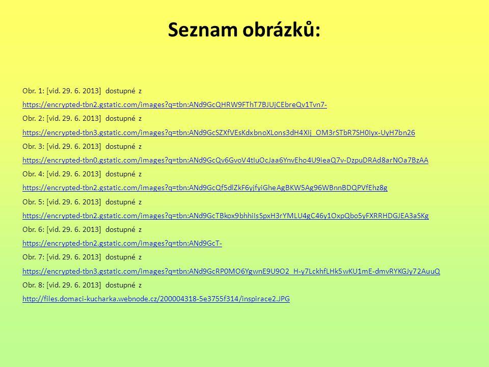 Seznam obrázků: Obr. 1: [vid. 29. 6. 2013] dostupné z https://encrypted-tbn2.gstatic.com/images?q=tbn:ANd9GcQHRW9FThT7BJUjCEbreQv1Tvn7- Obr. 2: [vid.