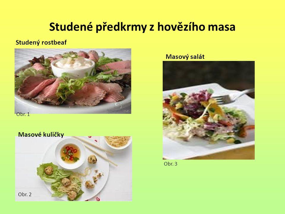 Studené předkrmy z hovězího masa Studený rostbeaf Masové kuličky Masový salát Obr. 1 Obr. 2 Obr. 3