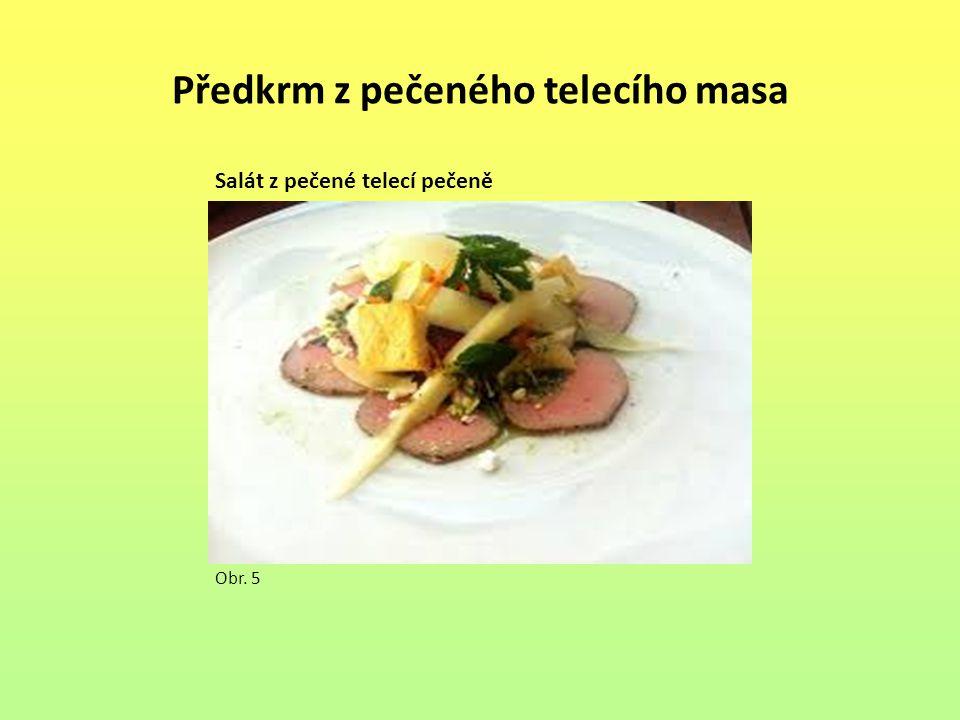 Předkrm z pečeného telecího masa Obr. 5 Salát z pečené telecí pečeně