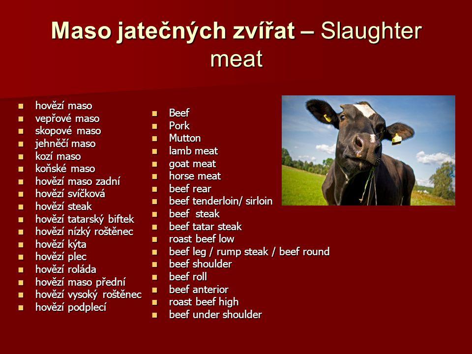 Maso jatečných zvířat – Slaughter meat hovězí maso hovězí maso vepřové maso vepřové maso skopové maso skopové maso jehněčí maso jehněčí maso kozí maso kozí maso koňské maso koňské maso hovězí maso zadní hovězí maso zadní hovězí svíčková hovězí svíčková hovězí steak hovězí steak hovězí tatarský biftek hovězí tatarský biftek hovězí nízký roštěnec hovězí nízký roštěnec hovězí kýta hovězí kýta hovězí plec hovězí plec hovězí roláda hovězí roláda hovězí maso přední hovězí maso přední hovězí vysoký roštěnec hovězí vysoký roštěnec hovězí podplecí hovězí podplecí Beef Beef Pork Pork Mutton Mutton lamb meat lamb meat goat meat goat meat horse meat horse meat beef rear beef rear beef tenderloin/ sirloin beef tenderloin/ sirloin beef steak beef steak beef tatar steak beef tatar steak roast beef low roast beef low beef leg / rump steak / beef round beef leg / rump steak / beef round beef shoulder beef shoulder beef roll beef roll beef anterior beef anterior roast beef high roast beef high beef under shoulder beef under shoulder