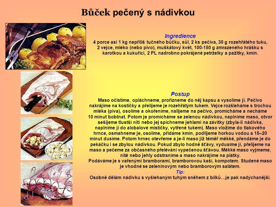 Bůček pečený s nádivkou Ingredience 4 porce asi 1 kg nepříliš tučného bůčku, sůl, 2 ks pečiva, 30 g rozehřátého tuku, 2 vejce, mléko (nebo pivo), mušk