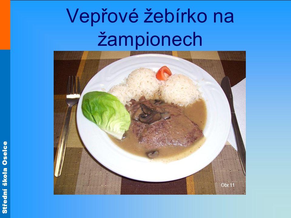 Střední škola Oselce Vepřové žebírko na žampionech Obr.11