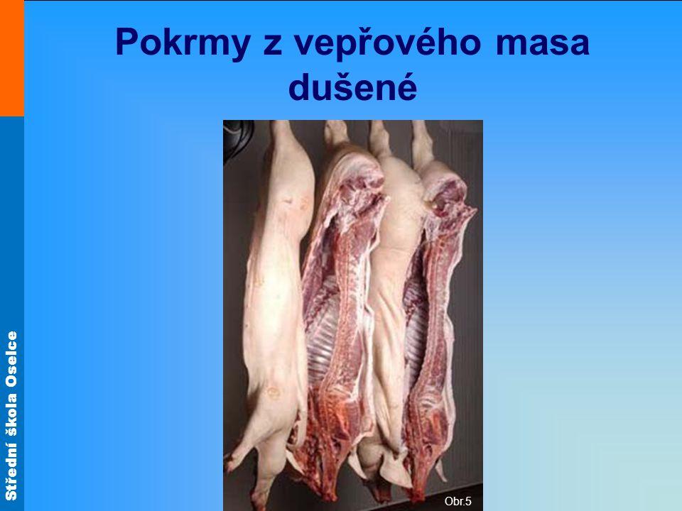 Střední škola Oselce Pokrmy z vepřového masa dušené Obr.5