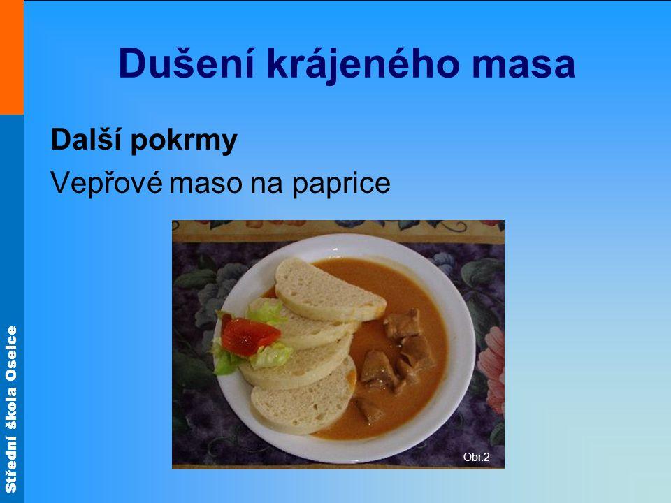 Střední škola Oselce Dušení krájeného masa Další pokrmy Vepřové maso na paprice Obr.2