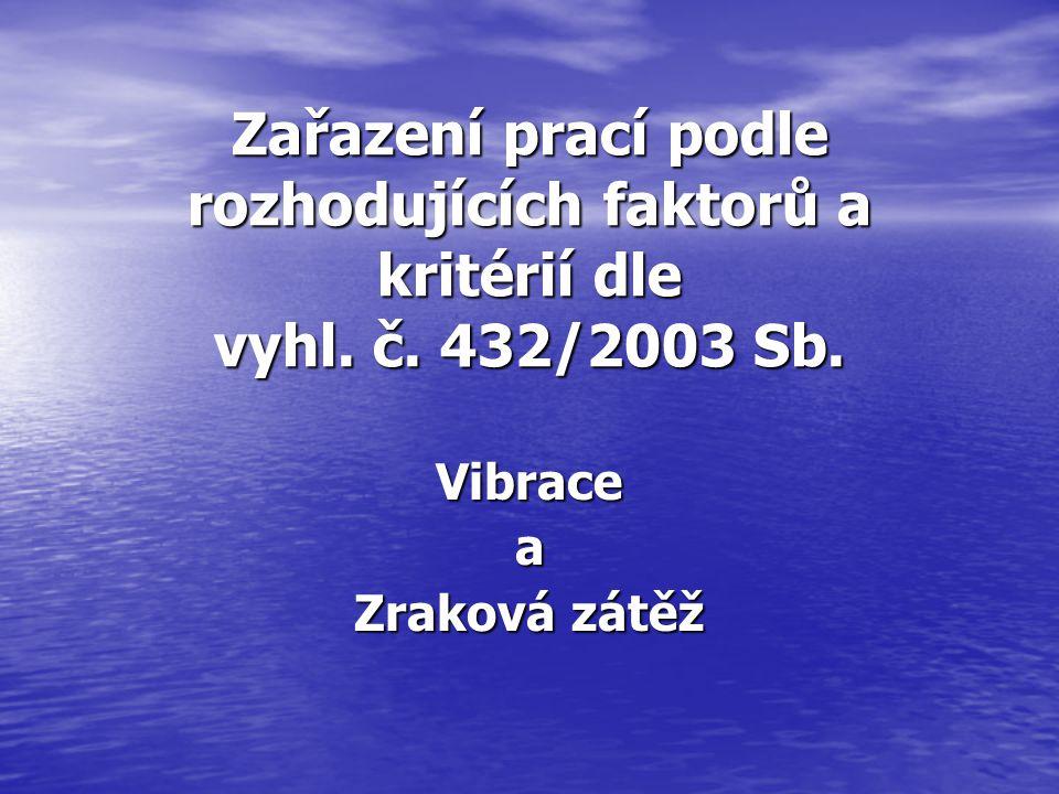 Zařazení prací podle rozhodujících faktorů a kritérií dle vyhl. č. 432/2003 Sb. Vibracea Zraková zátěž