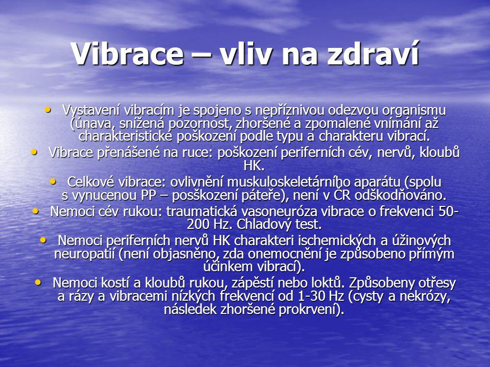 Vibrace – vliv na zdraví Vystavení vibracím je spojeno s nepříznivou odezvou organismu (únava, snížená pozornost, zhoršené a zpomalené vnímání až char