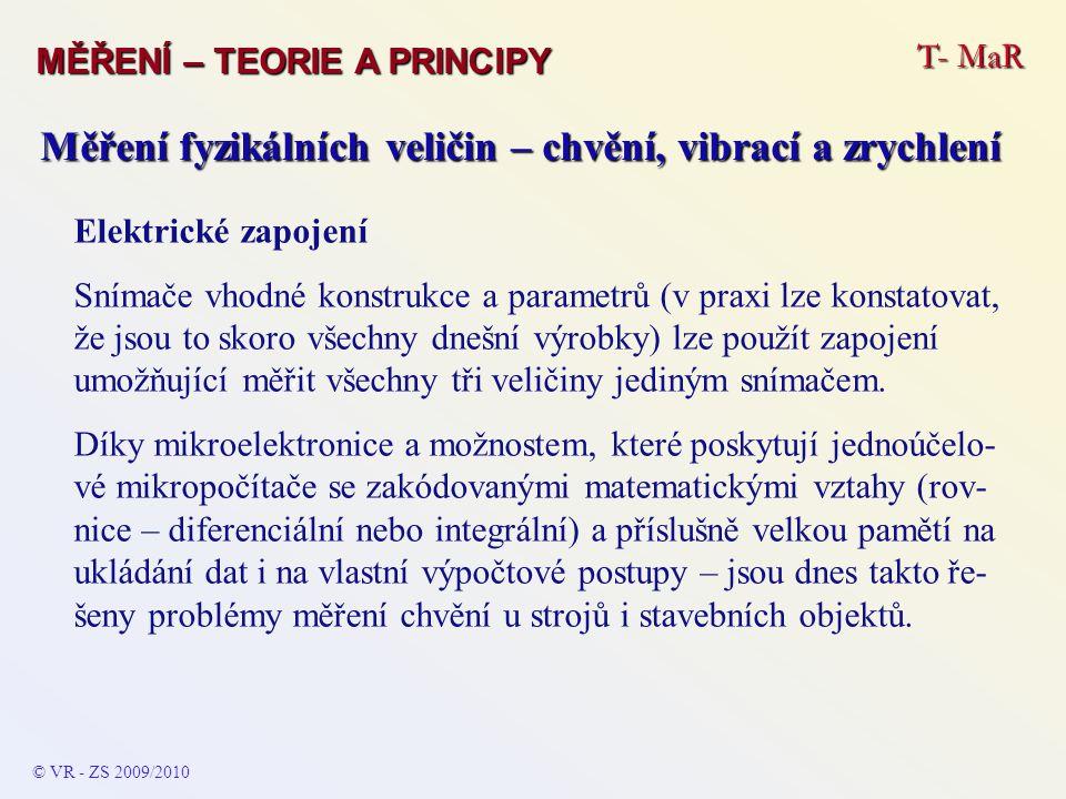 T- MaR MĚŘENÍ – TEORIE A PRINCIPY © VR - ZS 2009/2010 A Měření fyzikálních veličin – chvění, vibrací a zrychlení Elektrické zapojení Snímače vhodné ko