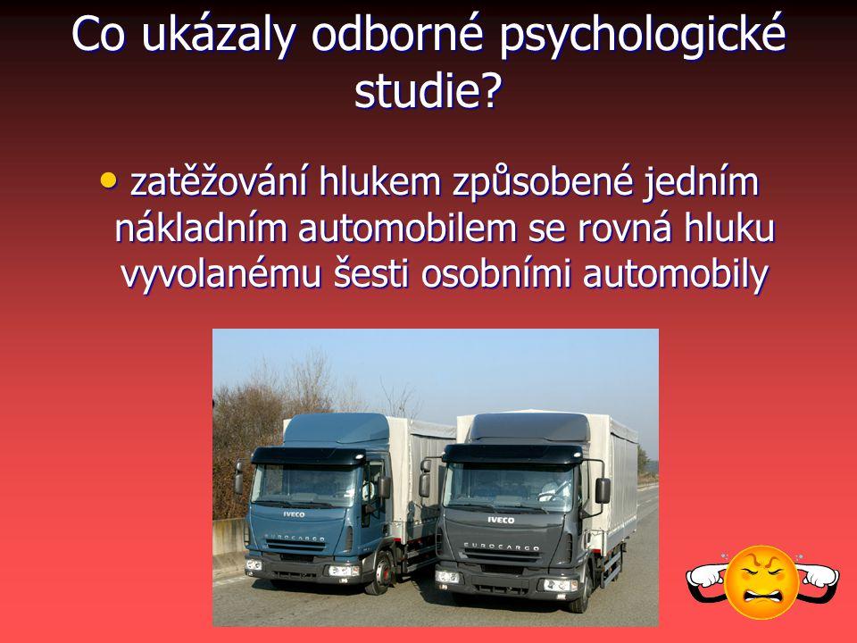 Co ukázaly odborné psychologické studie? zatěžování hlukem způsobené jedním nákladním automobilem se rovná hluku vyvolanému šesti osobními automobily