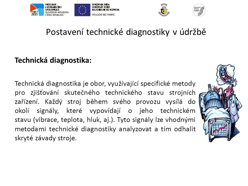 Postavení technické diagnostiky v údržbě Technická diagnostika: Technická diagnostika je obor, využívající specifické metody pro zjišťování skutečného